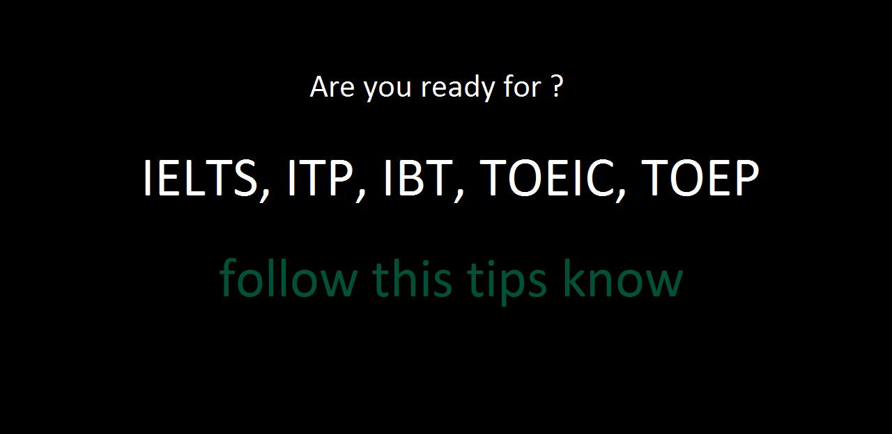 Tips Menghadapi Ujian Bahasa Inggris TOEFL, IELTS, TOEIC dan TOEP