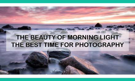 The Beauty of Morning Light – The Best Time For Photography